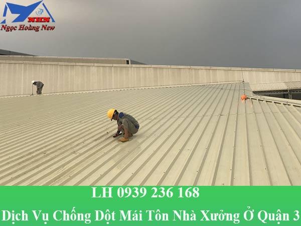 Dịch vụ chống dột mái tôn nhà xưởng ở quận 3 chuyên nghiệp
